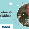 Tiempos para conocer: Vida y obra de David Mckee