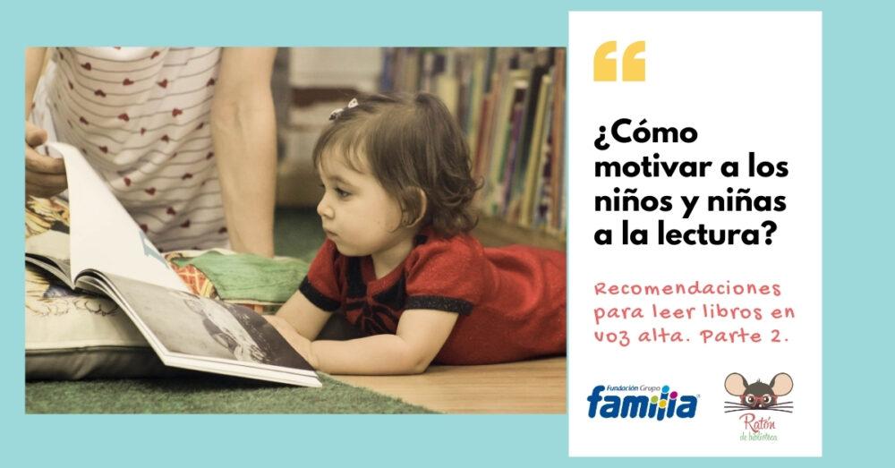 Cómo motivar a los niños y niñas a la lectura: Ideas para leer en voz alta. Parte 2