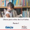 Libros que enamoran los niños y niñas de 3 a 4 años. Parte 1.